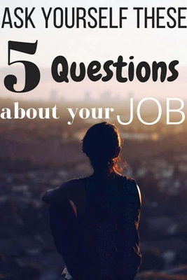 Ask Yourself these 5 questions about your job